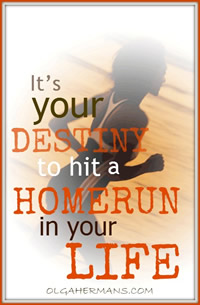 it your destiny to hit a homerun